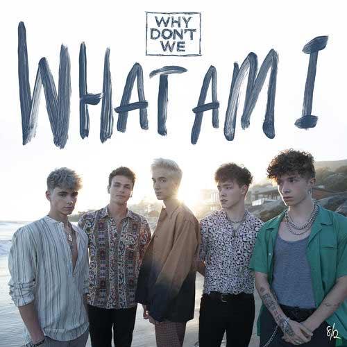 دانلود آهنگ Why Dont We به نام What Am I