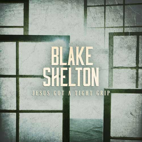 دانلود آهنگ Blake Shelton به نام Jesus Got a Tight Grip