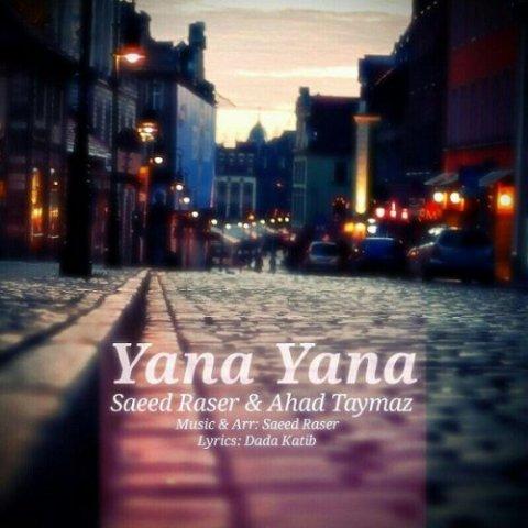 دانلود آهنگ سعید راسر و احد تایماز به نام یانا یانا