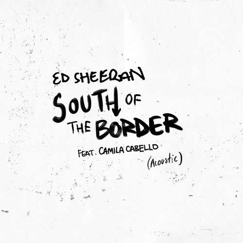 دانلود آهنگ Ed Sheeran And   Camila Cabello به نام South of the Border Acoustic