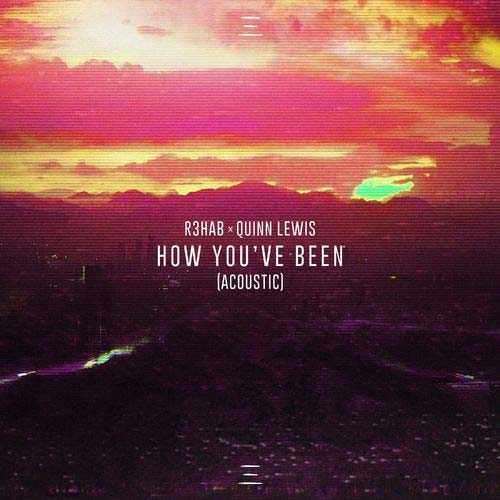 دانلود آهنگ R3HAB And   Quinn Lewis به نام How Youve Been Acoustic
