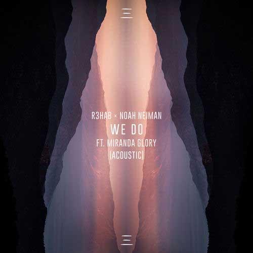 دانلود آهنگ R3HAB And Noah Neiman And Miranda Glory به نام We Do Acoustic