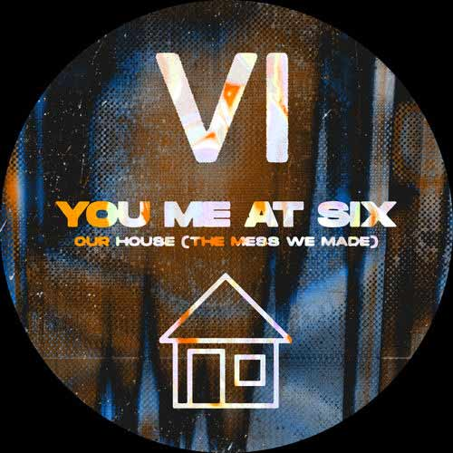 دانلود آهنگ You Me At Six به نام Our House The Mess We Made