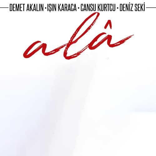 دانلود آهنگ Demet Akaln And In Karaca And Cansu Kurtcu به نام Ala