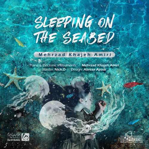 دانلود آهنگ بی کلام مهرزاد خواجه امیری به نام Sleeping On The Seabed از موزیک باز