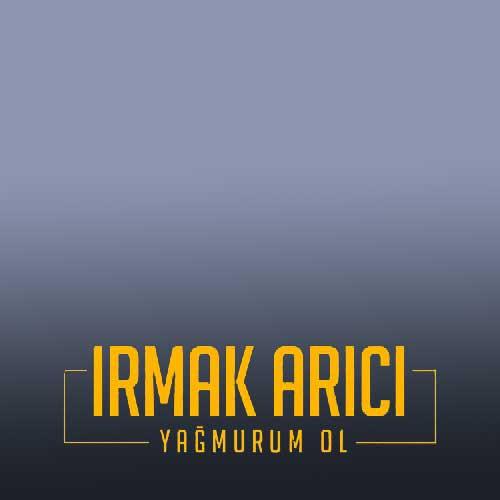 دانلود آهنگ Irmak Arc به نام Yamurum Ol